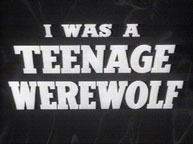I Was A Teenage Werewolf title